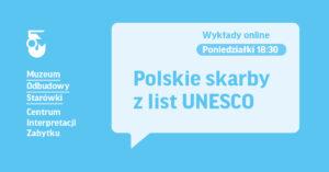 grafika. na niebieskim tle napis Poslkie skarby z list UNESCO, wykłądy online poniedziałek 18:30