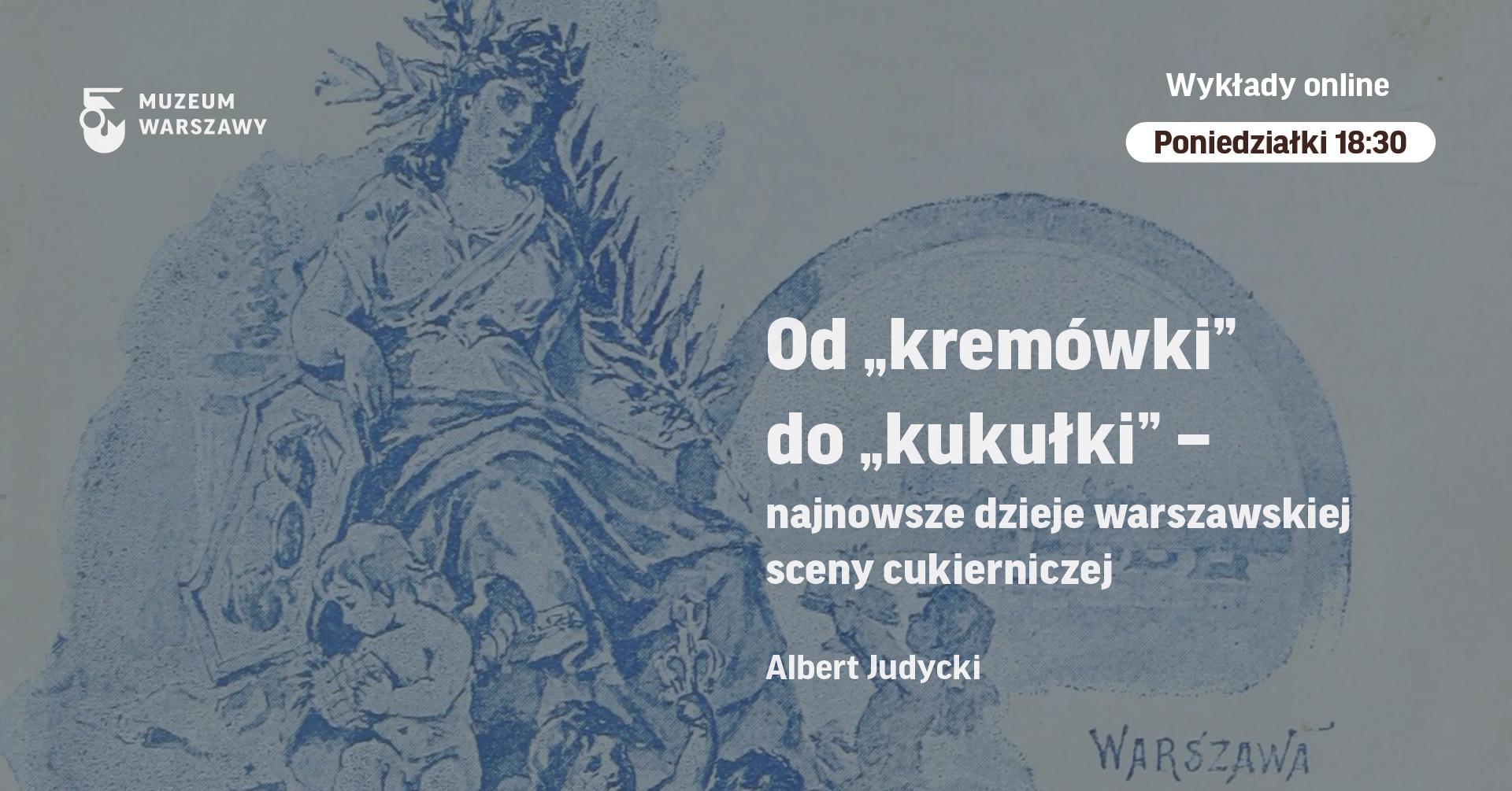grafika z tytułem wykładu od kremówki do kokułku najnowsze dzieje warszawskiej sceny cukierniczej